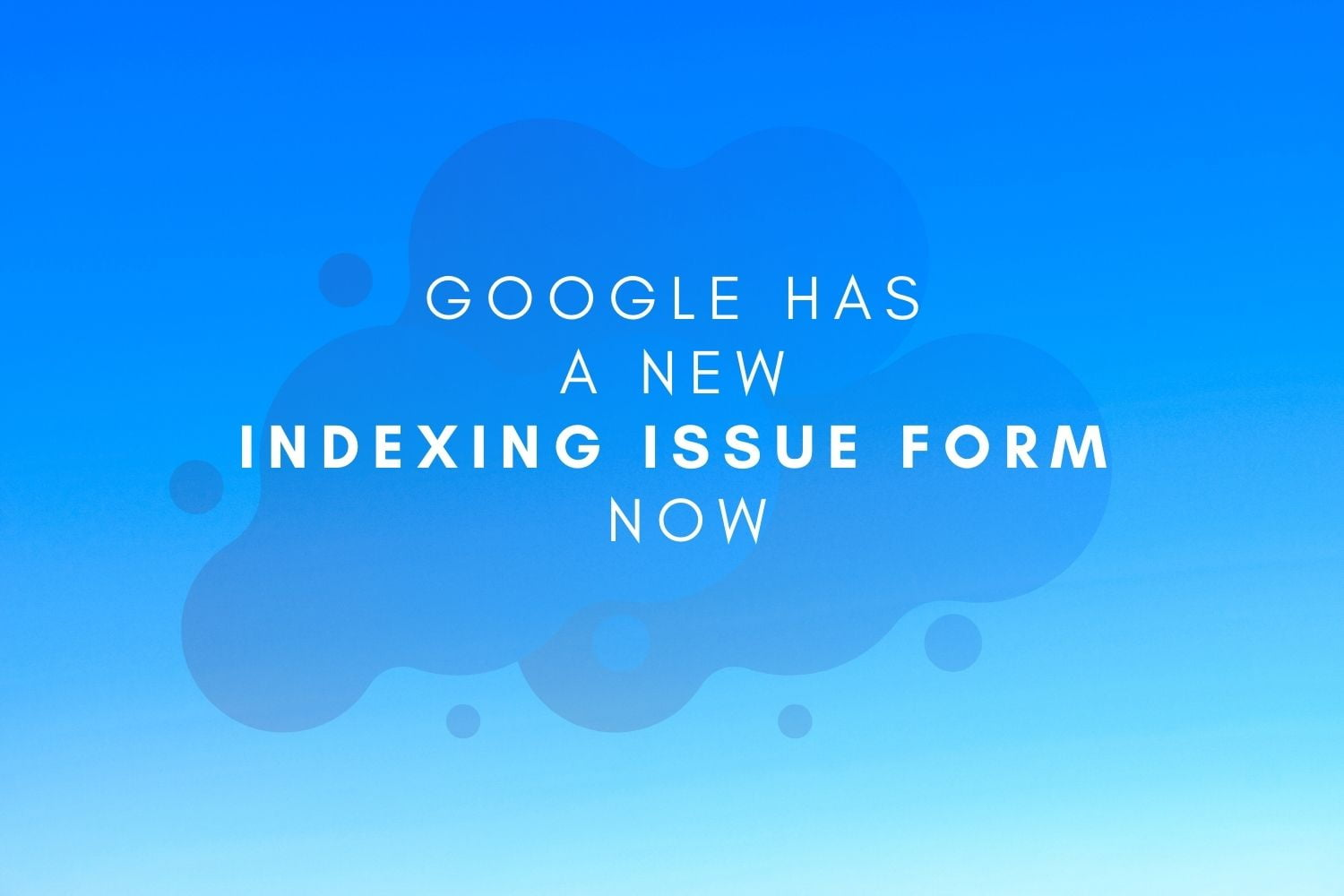 google's indexing issues form